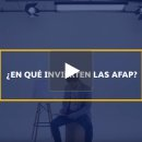 ¿En qué invierten las AFAP?